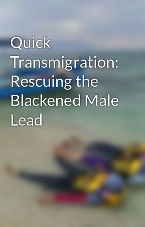 Quick Transmigration: Rescuing the Blackened Male Lead by sakurada-chan