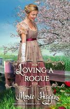 Loving a Rogue by MarieHiggins
