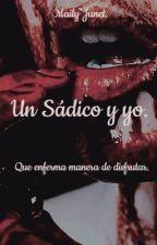 Un sádico y yo. by Maily-Junet