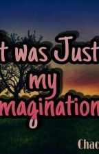 It Was Just My Imagination by KimberlyNoche6