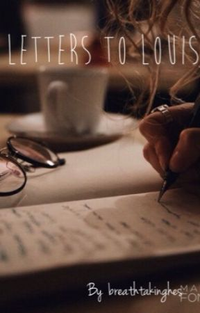 Letters to Louis   l.t by breathtakinghes