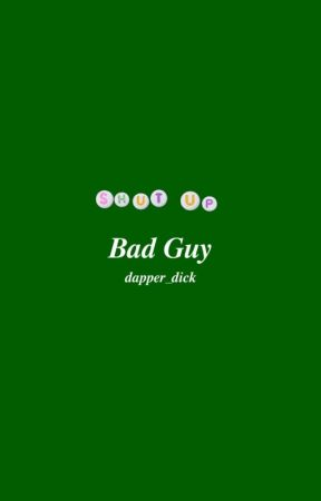 Bad Guy by dapper_dick