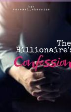 The Billionaire's Confession by caramel_cherries