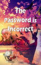The Password is Incorrect by ItsYourKismet13