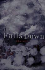 All Falls Down by ChytWjy