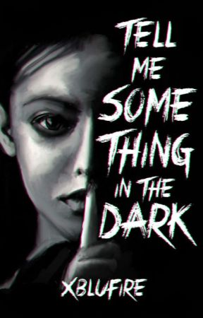 Tell Me Something in the Dark by xblufire