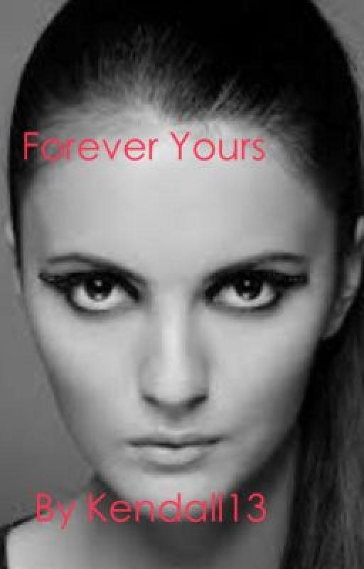Forever Yours: Book 1 by Kendall13