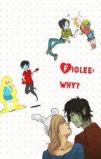 Fiolee, why? by XxKawaiiCatxX