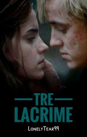 Tre lacrime || Dramione || One Shot by LonelyTear99