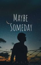 Maybe Someday by P_A_S_T_E