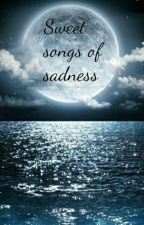 Sweet Songs of Sadness by StarChild_x