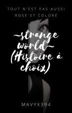 ~Strange world ~ (Histoire à choix) by MavyX394