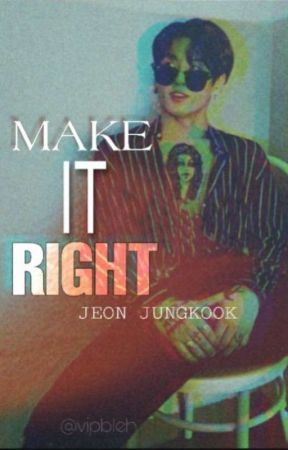 MAKE IT RIGHT | Jeon Jungkook  by vipbleh