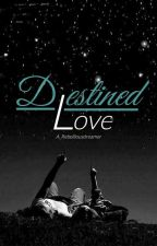 Destined Love  by A_rebelliousdreamer