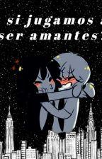 """>>""""¿y si jugamos a ser amantes?""""<< by akami_kokoro"""