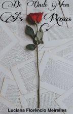 De Onde Vem As Rosas by LucianaMeirelles