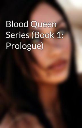 Blood Queen Series (Book 1: Prologue) by CapriGirl2015