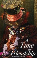 A Time For Friendship || A Mad Hatter One Shot || by themabelian