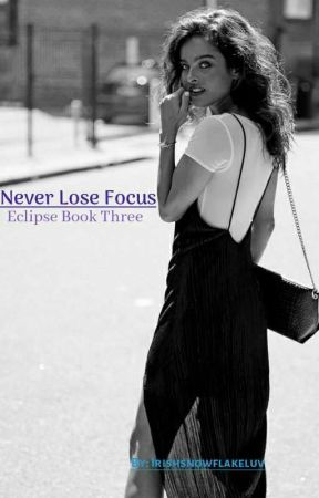 Never Lose Focus (Book 3) (Eclipse) (Lexi's story) by irishsnowflakeluv