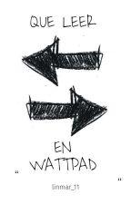 QUE LEER EN WATTPAD by linitha_11