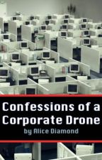 Confessions of a Corporate Drone by AliceDiamond