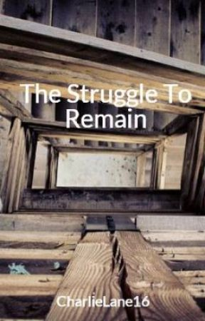 The Struggle To Remain by CharlieLane16