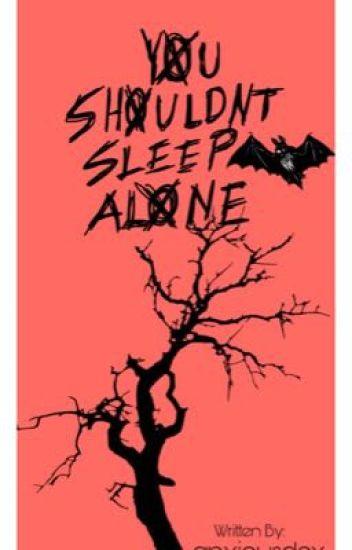 you shouldn't sleep alone