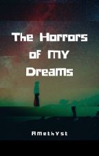 The Horrors of My Dreams by limabeans101