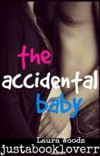 The Accidental Baby by justabookloverr