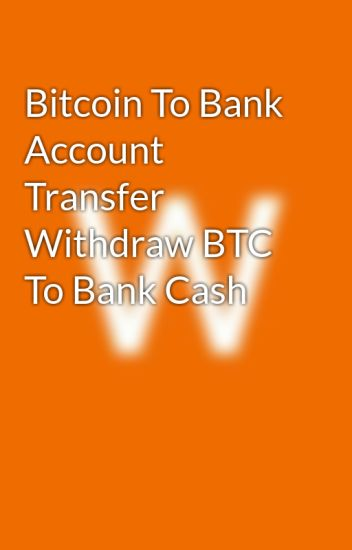 Bitcoin To Bank Account Transfer Withdraw BTC To Bank Cash