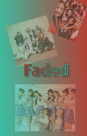 Faded [twice x fem reader] by Lezahrzaid29