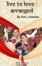 LIVE TO LOVE: ARRANGED by love_samaina