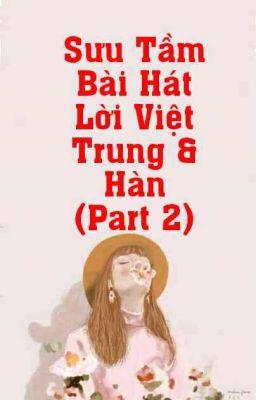 Đọc truyện Sưu Tầm Bài Hát Lời Việt Trung Và Hàn (Part 2)