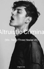 Altruistic Criminal (Ms. Terry/Three Healer #2) by Imprecise