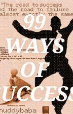 99 WAYS OF SUCCESS by -_huddybaba_-