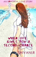 When life gives you a second chance | Wattys2019 by shivu2207