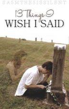 13 things I wish I said. by Sa5mThe5IsSilent