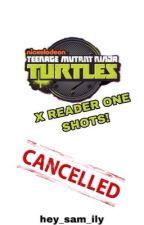 TMNT 2012 X READER ONE SHOT STORIES! by CrazyDudette3