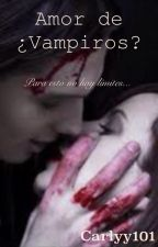 Amor de ¿Vampiros? by Carlyy101