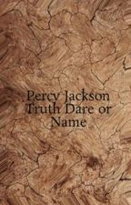 Percy Jackson Truth Dare or Name by percabethjackson72