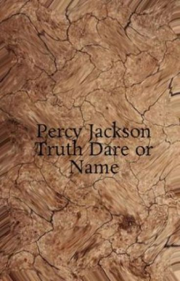 Percy Jackson Truth Dare or Name