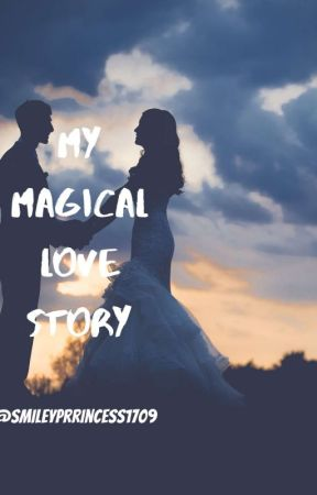 My Magical Love Story by smileyprincess1709
