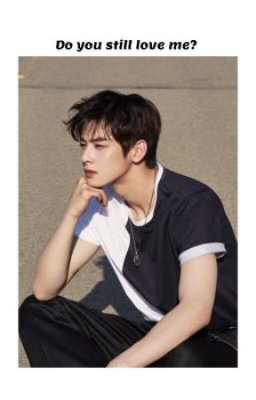 Do you still love me? [Cha Eun Woo fanfic] by issu75