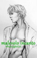Malevolo incanto by WhiteLightGirl