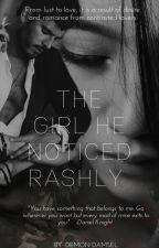 The Girl He Noticed Rashly   by DemonDamsel