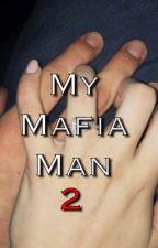 My Mafia Man // book 2  by xxdailydolanxx