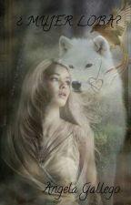¿ Mujer lobo? (editando) by angela152003