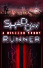 ShadowRunner: A Discord Story by ShadowrunnerStory