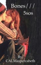 5sos fanfiction (Bones) by CALMaspercabeth