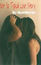 Not So Typical Love Story (Lesbian Story) by MyahWarren_